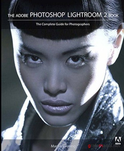 Adobe Photoshop Lightroom 2 Book, The Complete Guide for Photographers 2008