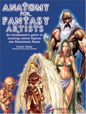 Anatomy for Fantasy Artists An Illustrator's Guide to Creating Action Figures and Fantastical Forms