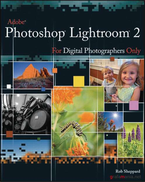 Adobe Photoshop Lightroom 2 for Digital Photographers Only (Rob Sheppard)